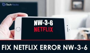 (4 Methods) How To Fix Netflix Error Code NW-3-6 (2021)