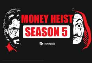 Money Heist Part 5: Download, Release Date, Latest Updates (2021)