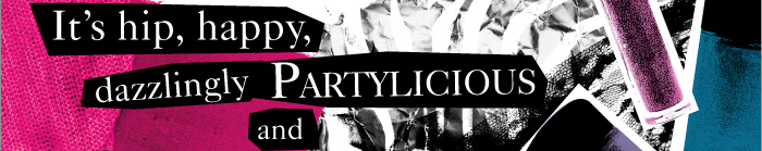 Its hip, happy, dazzlingly PARTYLICIOUS and