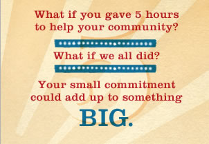 What if you gave 5 hours to help your community? What if we all did? That small commitment could add up to something big.