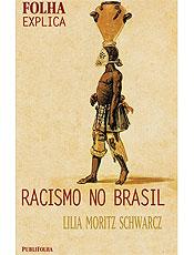 Livro esclarece as origens e o funcionamento do racismo no Brasil