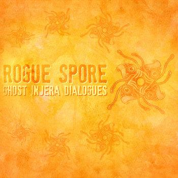 Rogue Spore - Ghost Injera Dialogues