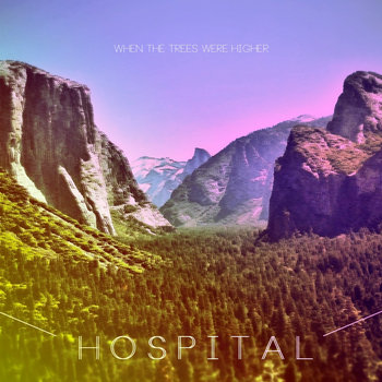 Hospital - When The Trees Were Higher