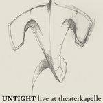 Untight - Live at Theaterkapelle