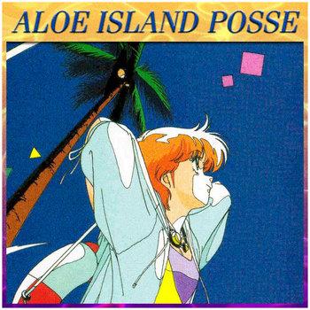 Aloe Island Posse - Welcome to Aloe Island