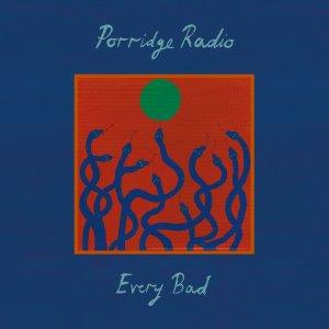 Every Bad | Porridge Radio