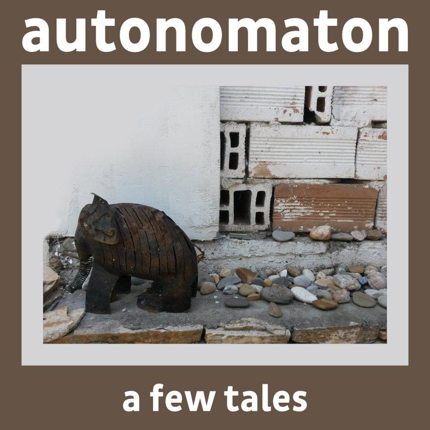 autonomaton – a few tales