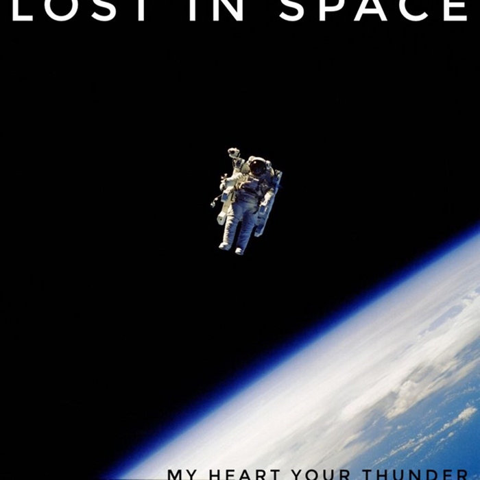 My Heart Your Thunder – Lost In Space