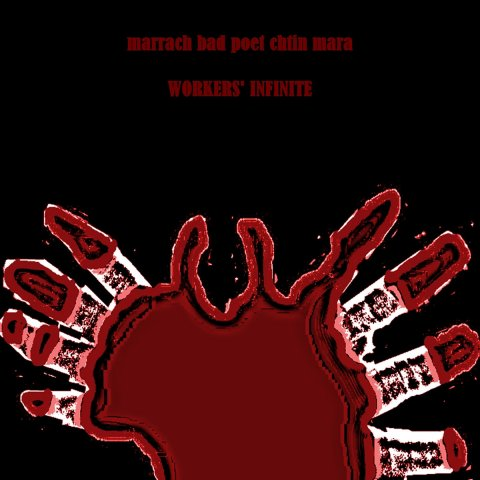 MARRACH/BAD POET/CHTIN MARA – worker's infinite