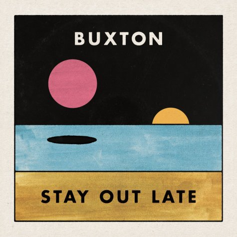 Buxton, Stay Out Late