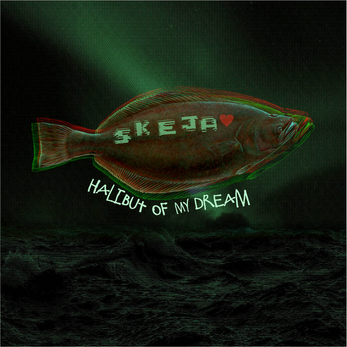 Skeja – Halibut Of My Dream EP