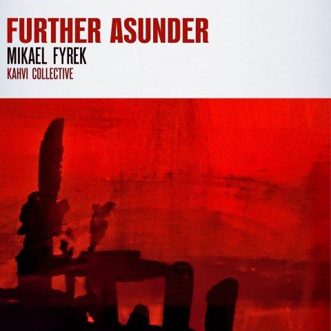 Mikael Fyrek – Further Asunder