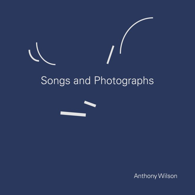 Картинки по запросу Anthony Wilson - Songs and Photographs