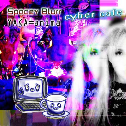 Spacey Blurr & Yaka-anima – Cyber Cafe