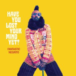 Have You Lost Your Mind Yet? | Fantastic Negrito