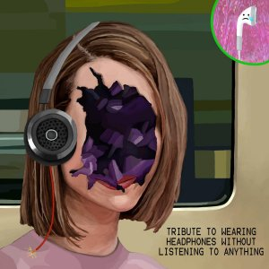 Tribute to Wearing Headphones without Listening to Anything