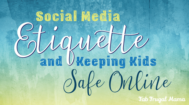 Social Media Etiquette and Kids Online Safety | Fab Frugal Mama