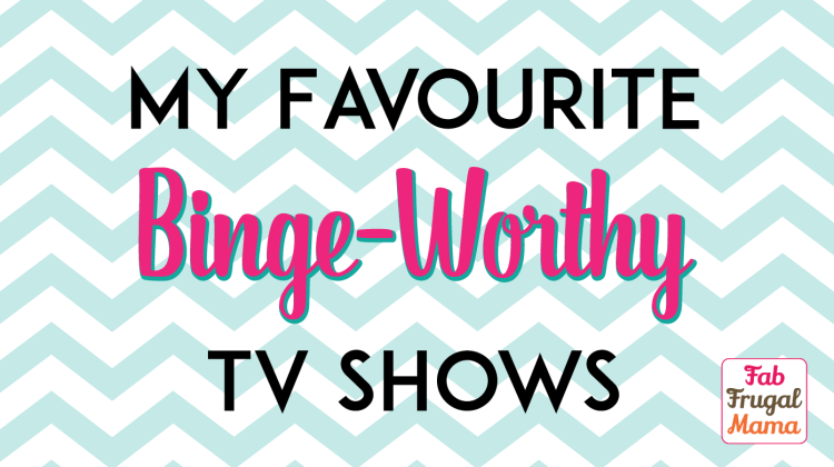 My Favourite Binge-Worthy Shows
