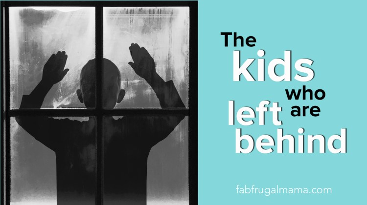 The Kids Who Are Left Behind