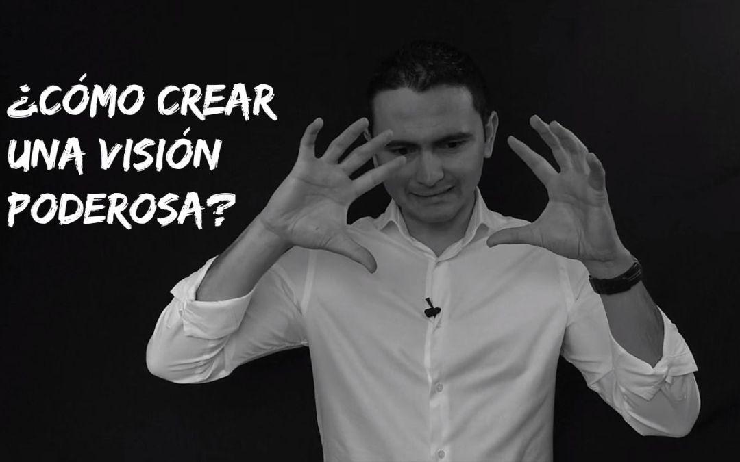 ¿Cómo crear una visión poderosa?