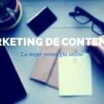El Marketing de Contenidos es tu Mejor Estrategia Online