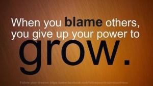 Don't Blame. Grow