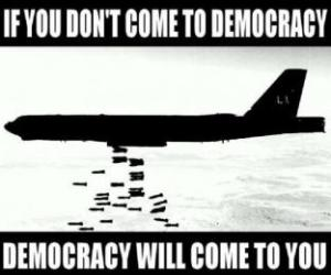 If you don't come to democracy, democracy will come for you