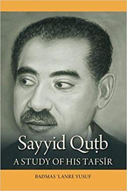 Sayyid Qutb - A study of his tafsir