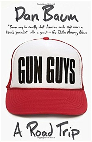 """Gun Guys: A Road Trip"" by Dan Baum."