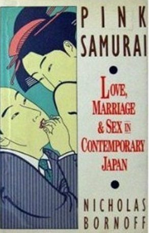 Pink Samurai: Love, Marriage and Sex in Contemporary Japan