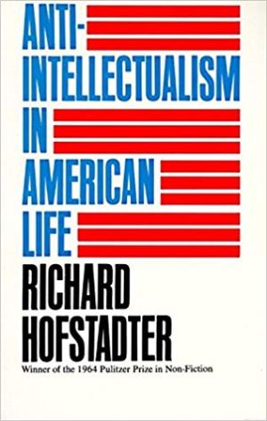 """Anti-Intellectualism in American Life"" by Richard Hofstadter"
