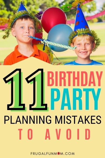 11 Birthday Party Planning Mistakes To Avoid | Frugal Fun Mom