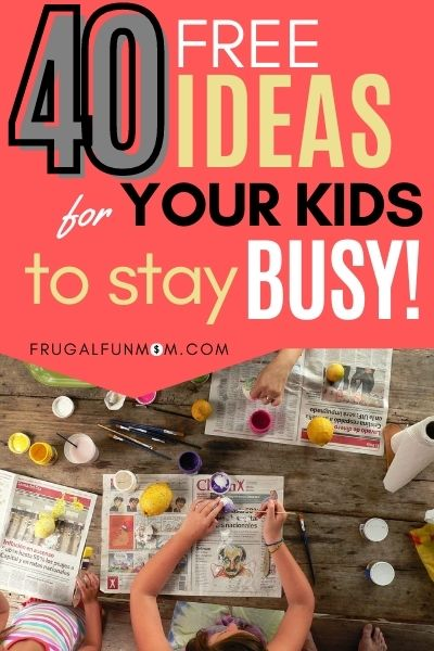 40 Free Ideas For Your Kids To Stay Busy! | Frugal Fun Mom