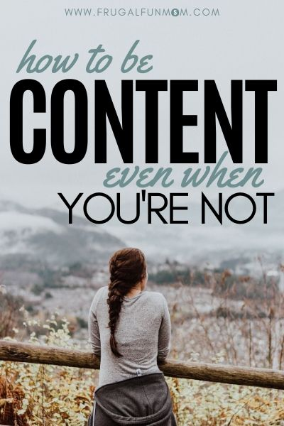 How To Be Content Even When You Are Not | Frugal Fun Mom