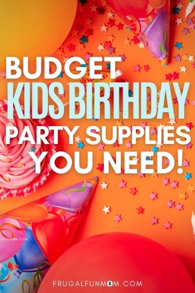 One and Only Supplies You Need For A Kids Birthday Party On A Budget | Frugal Fun Mom
