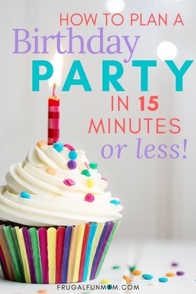 How To Plan A Party In 15 Minutes or Less | Frugal Fun Mom