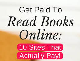 READ BOOKS ONLINE AND GET PAID 10 BEST PLATFORMS.  Some options offer the possibility of full-time careers while others are ideal for part-time gigs.