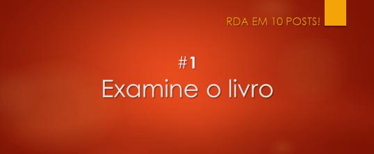 RDA em 10 posts: #1 Examine o livro