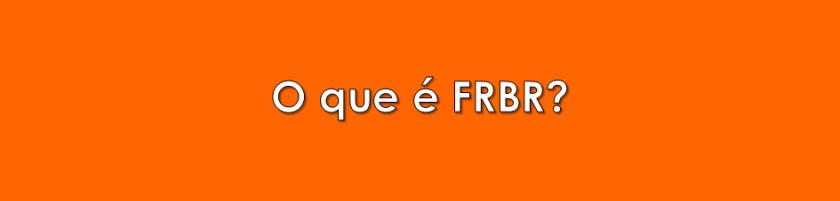 O que é FRBR?