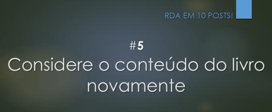RDA em 10 posts: #5 Considere o conteúdo do livro novamente