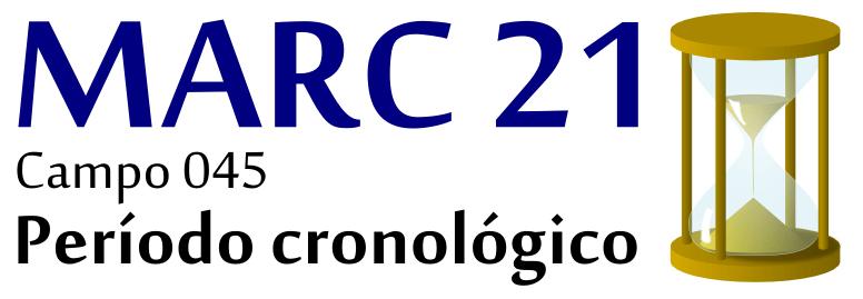 Campo 045 (Código do período cronológico) dos Formatos MARC 21