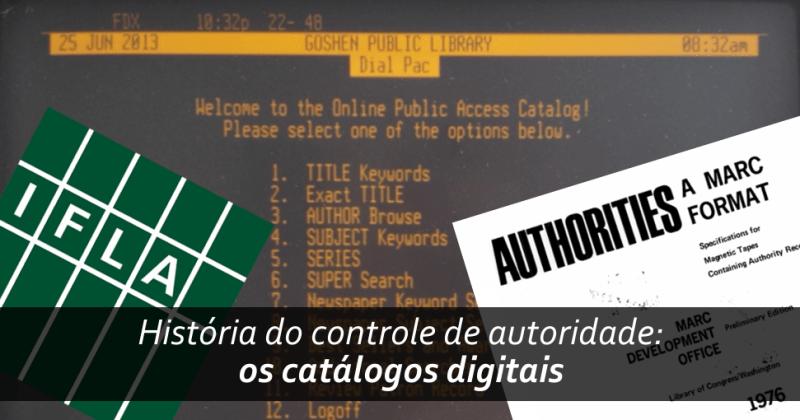 História do controle de autoridade (parte 2): os catálogos digitais