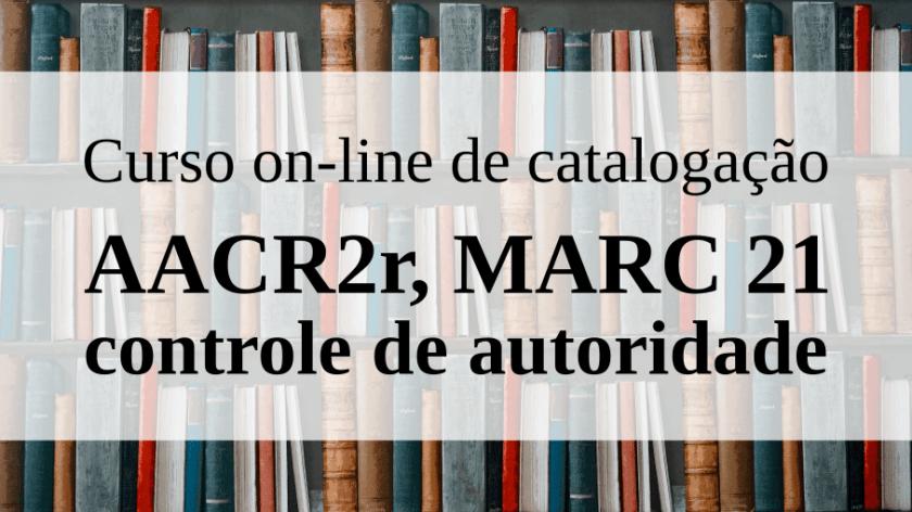 Curso online AACR2r, MARC 21 e controle de autoridade