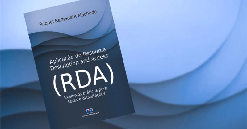 Livro Aplicação do Resource Description and Access (RDA): exemplos práticos para teses e dissertações, de Raquel Bernadete Machado.