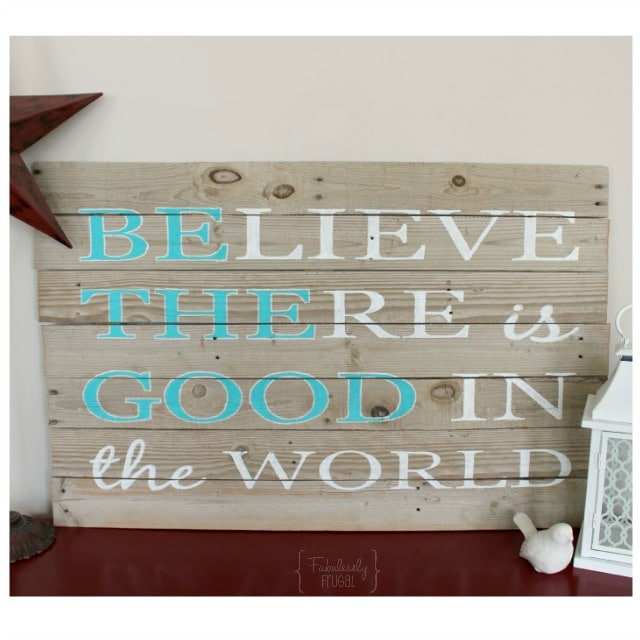Painted believe there is good in the world sign