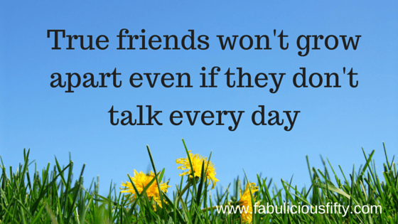 True friends won't grow apart even if they don't talk every day