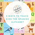 5 Ways to Teach Kids the Spanish Alphabet