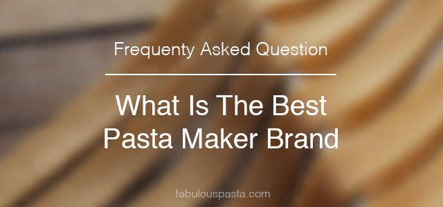 Frequently Asked Question What is the best pasta maker brand?