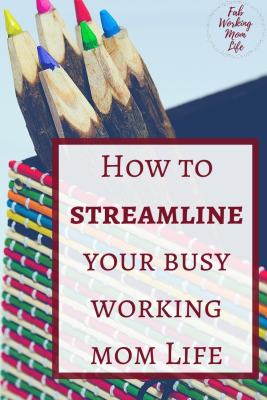 Time saving tips for working moms | How to streamline your life as a busy mom
