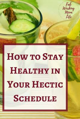 Stay Healthy in Your Hectic Schedule | Tips for Busy Working Momsp